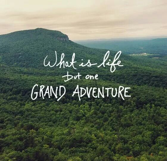 Grand adventure | travel quotes | words to live by