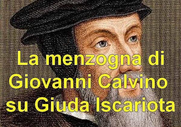 La menzogna di Giovanni Calvino su Giuda Iscariota |--------------> Dice Giovanni Calvino su Giuda Iscariota: «... Cristo fa l'eccezione di cui si è parlato, quando dice che nessuna delle sue p...
