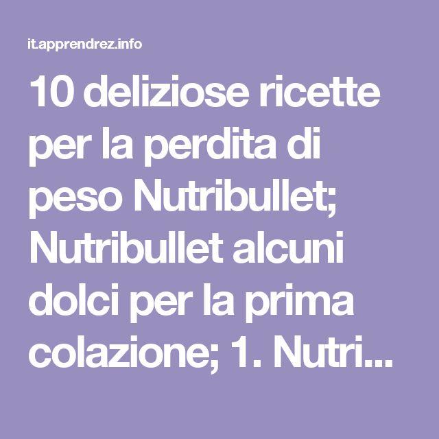 10 deliziose ricette per la perdita di peso Nutribullet; Nutribullet alcuni dolci per la prima colazione; 1. Nutriblast; Ingredienti