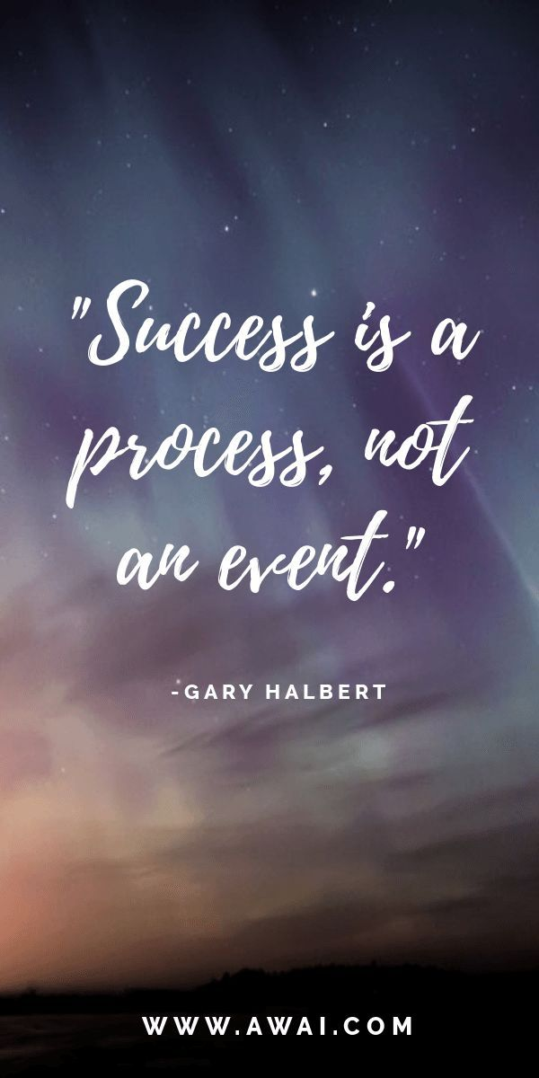 Success Is A Process Not An Event Life Quotes Inspirational Memes Inspirational Quotes