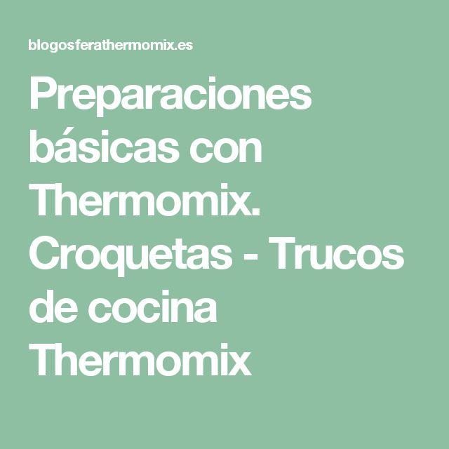 Preparaciones básicas con Thermomix. Croquetas - Trucos de cocina Thermomix