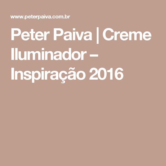 Peter Paiva   Creme Iluminador – Inspiração 2016
