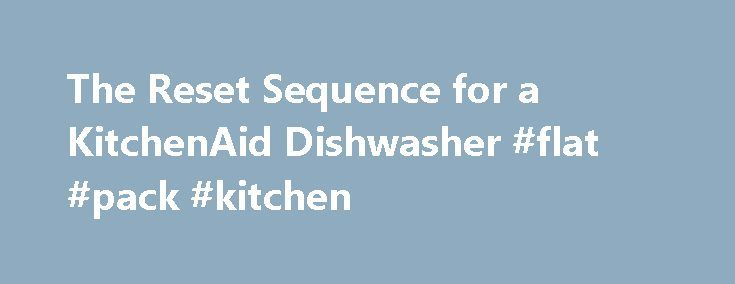 The Reset Sequence for a KitchenAid Dishwasher #flat #pack #kitchen http://kitchen.nef2.com/the-reset-sequence-for-a-kitchenaid-dishwasher-flat-pack-kitchen/  #kitchen aid dishwasher # The Reset Sequence for a KitchenAid Dishwasher A KitchenAid dishwasher that won't run doesn't necessarily mean that is broken and requires service. A variety of issues can occur that affect its operation, and many can be fixed with a simple reset or reboot of the dishwasher's computerized control board. A cold…