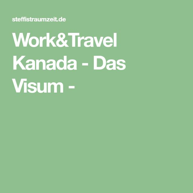 Work&Travel Kanada - Das Visum -