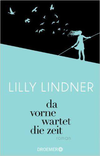 Da vorne wartet die Zeit: Roman: Amazon.de: Lilly Lindner: Bücher