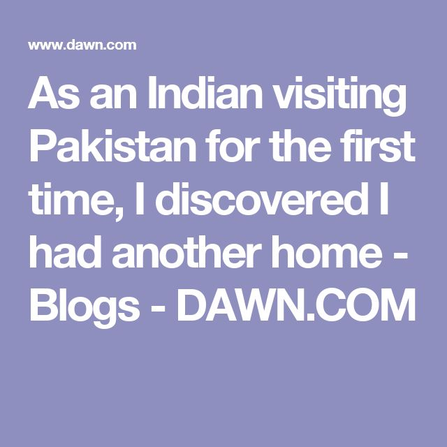 As an Indian visiting Pakistan for the first time, I discovered I had another home - Blogs - DAWN.COM