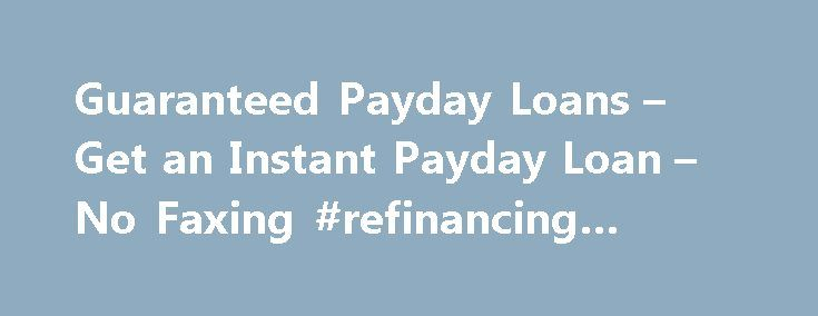 Guaranteed Payday Loans – Get an Instant Payday Loan – No Faxing #refinancing #auto #loan http://loans.nef2.com/2017/05/02/guaranteed-payday-loans-get-an-instant-payday-loan-no-faxing-refinancing-auto-loan/  #guaranteed payday loans # Offering guaranteed acceptance with no faxing Applying for a payday loan can be fraught with a heady mixture of emotions. On one hand you are already in a difficult position as you have been left in…  Read more