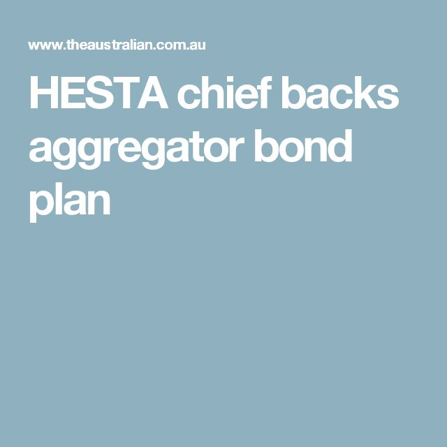 HESTA chief backs aggregator bond plan