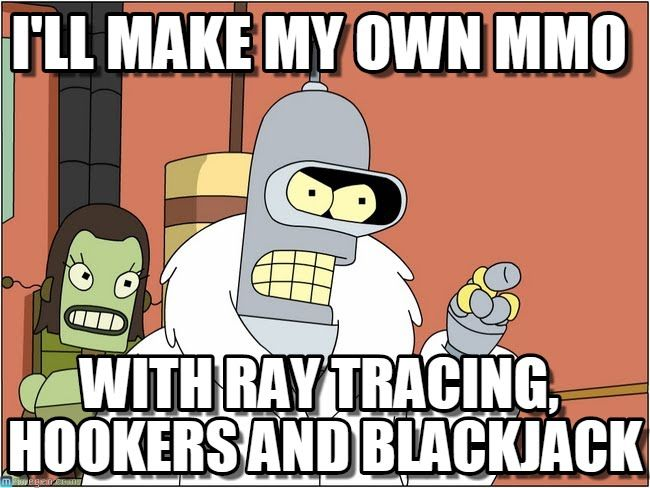MMORPG Fun Post of the Day -  I'll make my own MMO, with Ray Tracing, Hookers and Blackjack.  - http://mmorpgwall.com/mmorpg-fun-post-day-9/ #gamepicture #meme #fun, #mmofun, #mmomeme, #mmorpgfun, #mmorpgmeme, mmo, MMORPG