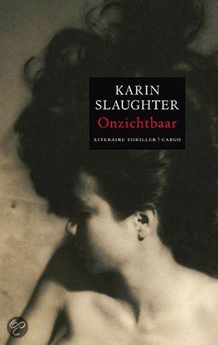 Ik las alles van Karin Slaughter....Leest fijn weg en is spannend. Mooie inkijkjes in gedachtewerelden. Books for the Millions. Dat wel. Karin Slaughter - Onzichtbaar.