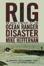 Rig: An Oral History of the Ocean Ranger Disaster