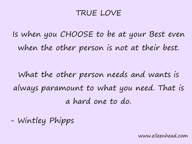 True love is when you CHOOSE to be at your Best even when the other person is not at their best. What the other person needs and wants is always paramount to what you need. That is a hard one to do. -Wintley Phipps