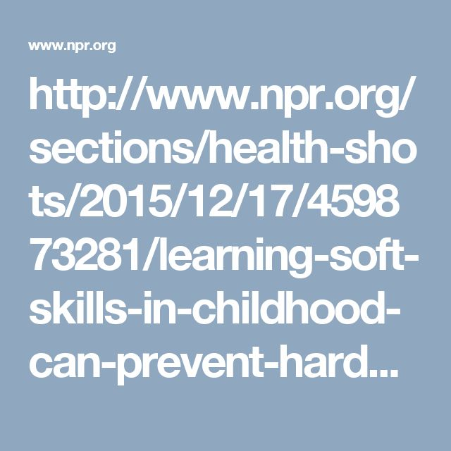 Learning Soft Skills In Childhood Can >> Learning Soft Skills In Childhood Can Prevent Harder Problems Later