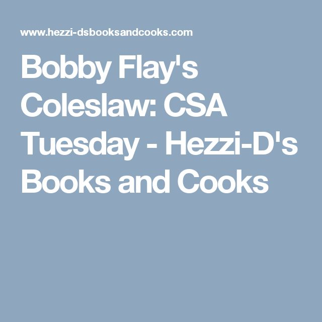 Bobby Flay's Coleslaw: CSA Tuesday - Hezzi-D's Books and Cooks