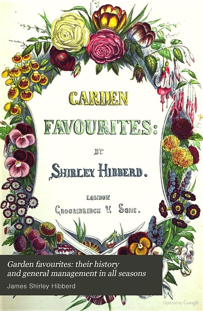 garden favourites their history and general management in all seasons james shirley hibberd