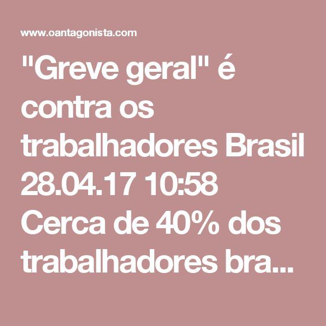 """""""Greve geral"""" é contra os trabalhadores  Brasil 28.04.17 10:58 Cerca de 40% dos trabalhadores brasileiros trabalham na economia informal, sem nenhum tipo de direito trabalhista de que gozam os grevistas e a maioria dos piqueteiros. Eles são os principais prejudicados da paralisação na porrada de hoje. A """"greve geral"""" é contra os trabalhadores humildes."""