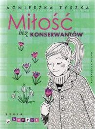 Książki dla młodzieży i nie tylko...: Miłość bez konserwantów Agnieszka Tyszka Tydzień z...