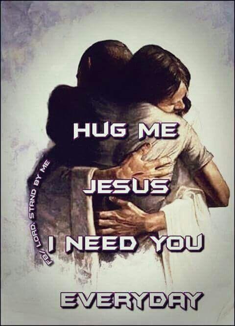 ♡† HUG ME JESUS I NEED YOU EVERYDAY!