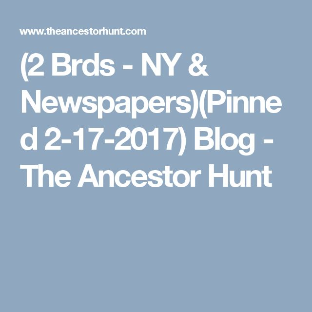 (2 Brds - NY & Newspapers)(Pinned 2-17-2017)Blog - The Ancestor Hunt