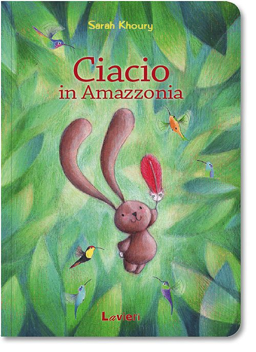 """Ciacio in Amazonia"" cover, a children's picture book by Sarah Khoury. Published in Italy by Lavieri in 2015"