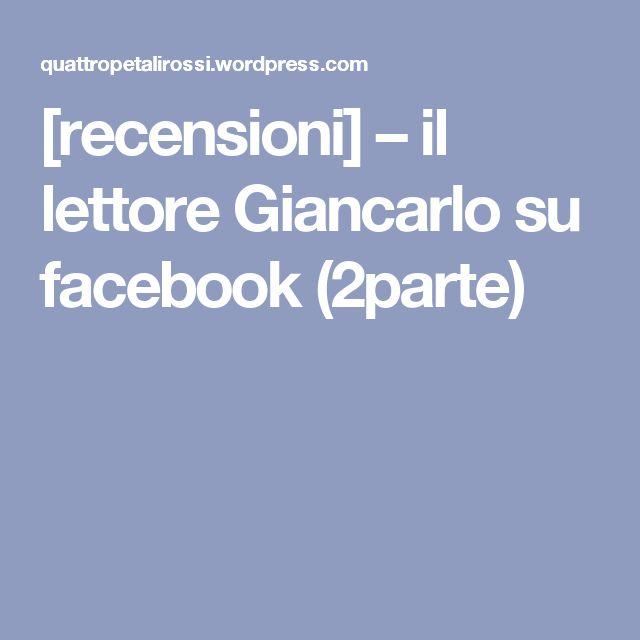 [recensioni] – il lettore Giancarlo su facebook (2parte)