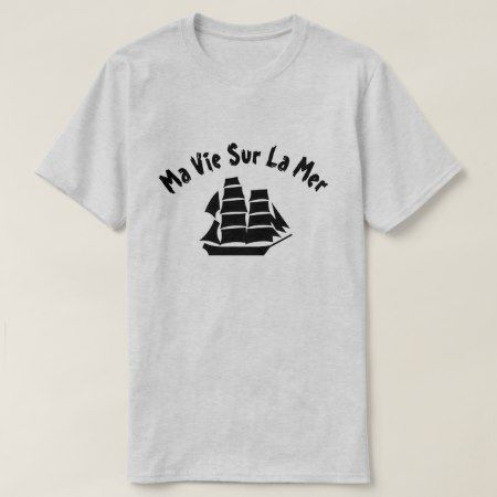 A sailing ship with text Ma vie sur la mer T-Shirt - tap, personalize, buy right now!