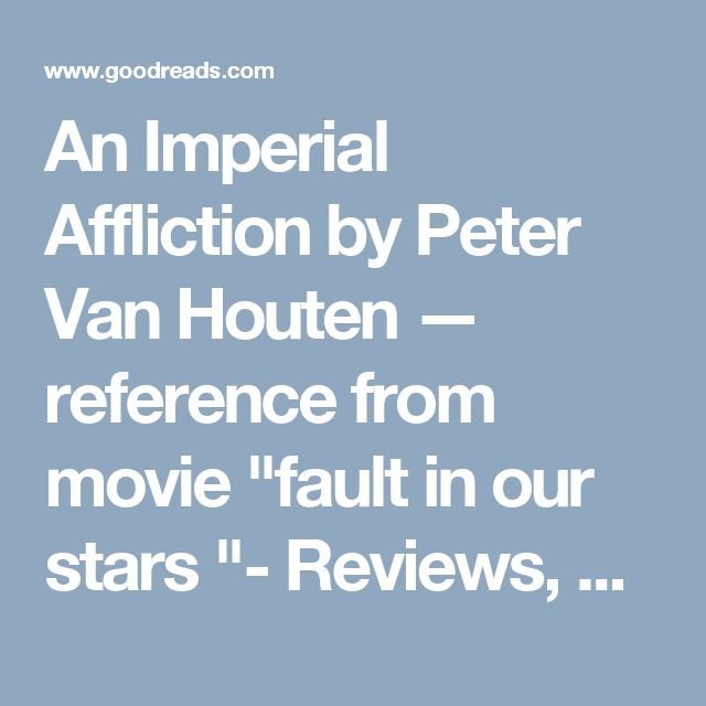 """An Imperial Affliction by Peter Van Houten — reference from movie """"fault in our stars """"- Reviews, Discussion, Bookclubs, Lists 