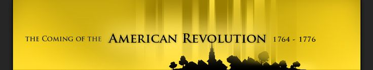 Coming of the American Revolution: 1764 to 1776. A collection of resources from the Massachusetts Historical Society