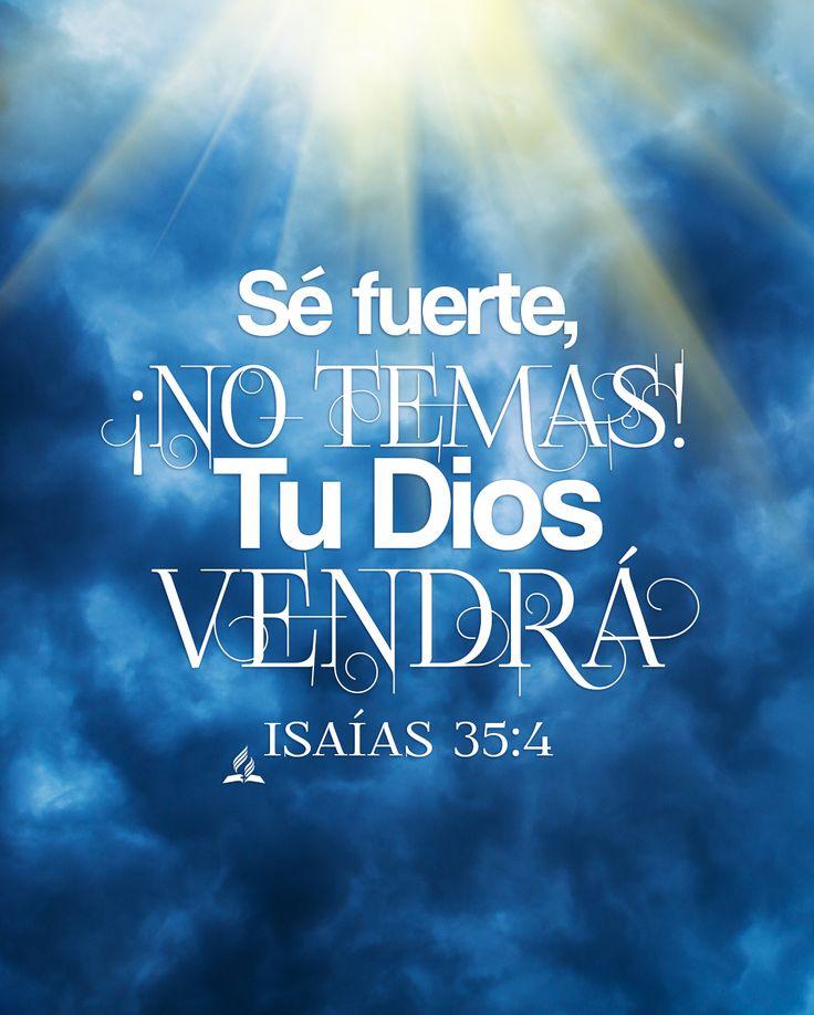 Isaías 35:4 Decid a los de corazón apocado: Esforzaos, no temáis; he aquí que vuestro Dios viene con retribución, con pago; Dios mismo vendrá, y os salvará. ♔