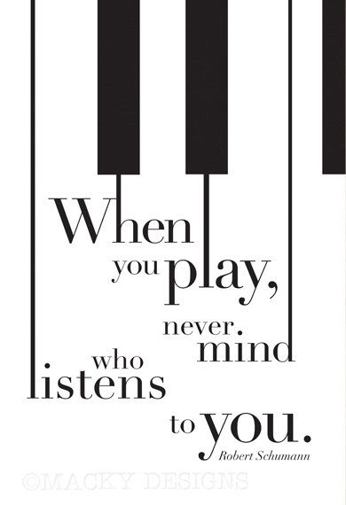 """Never Mind Who Listens - Piano Inspirational Quote - Musician, Pianist, Typographic Print - 13x19"""". $18,50, via Etsy."""