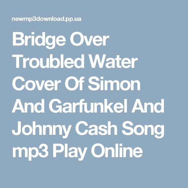Bridge Over Troubled Water Cover Of Simon And Garfunkel And Johnny Cash Song mp3 Play Online