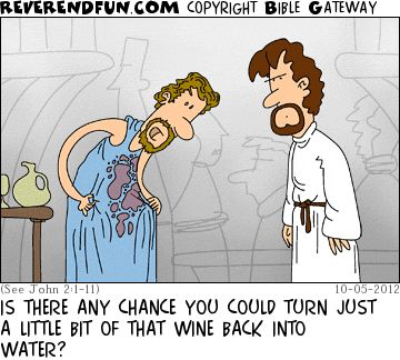 DESCRIPTION: Man with a wine spill on his tunic speaking with Jesus CAPTION: IS THERE ANY CHANCE YOU COULD TURN JUST A LITTLE BIT OF THAT WINE BACK INTO WATER?