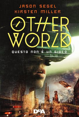 Sweety Reviews: [Novità in libreria] Otherworld: Questo non è un gioco, di Jason Segel e Kirsten Miller