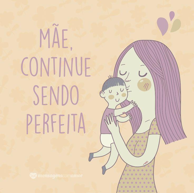 Mãe, continue sendo perfeita. #mensagenscomamor #frases #mãe #diadasmães #amor #sentimentos #gratidão #família #filhos