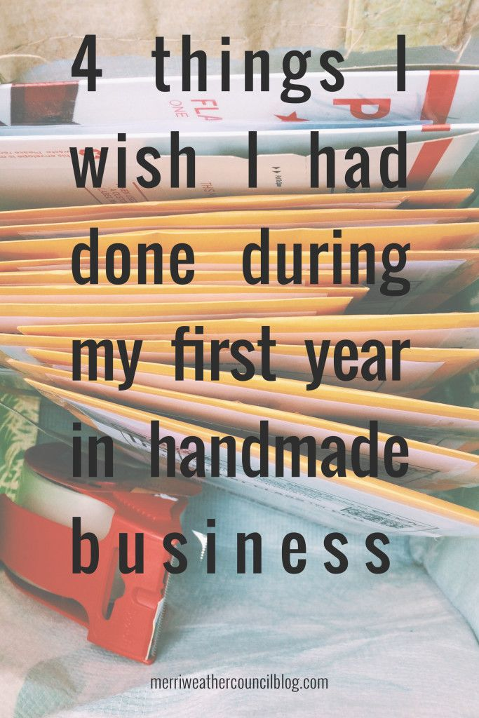 4 things I wish I had done during my first year in handmade business | the merriweather council blog