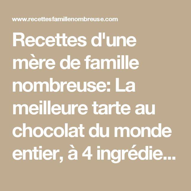 Recettes d'une mère de famille nombreuse: La meilleure tarte au chocolat du monde entier, à 4 ingrédients !