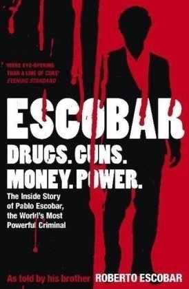 Escobar: The Inside Story of Pablo Escobar, the World's Most Powerful Criminal by Roberto Escobar | LibraryThing
