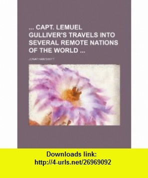 Capt. Lemuel Gulliver travels into several remote nations of the world (9781232341338) Jonathan Swift , ISBN-10: 1232341339  , ISBN-13: 978-1232341338 ,  , tutorials , pdf , ebook , torrent , downloads , rapidshare , filesonic , hotfile , megaupload , fileserve