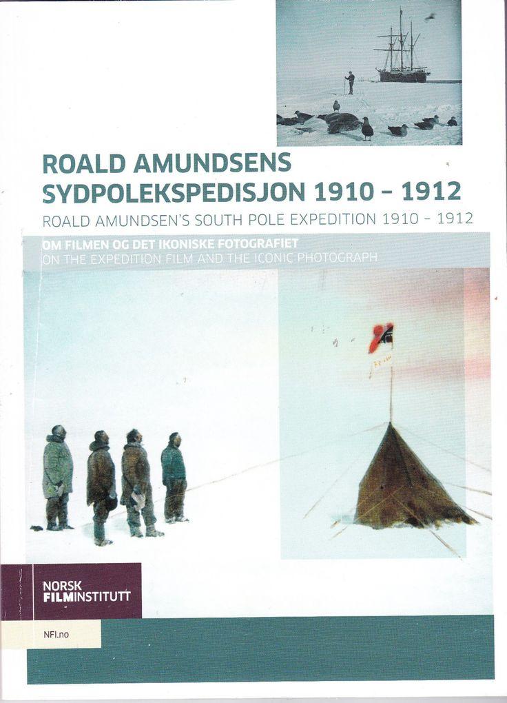 """""""Roald Amundsens Sydpolekspedisjon 1910 - 1912 - om filmen og det ikoniske fotografiet"""" av Roald Amundsen"""