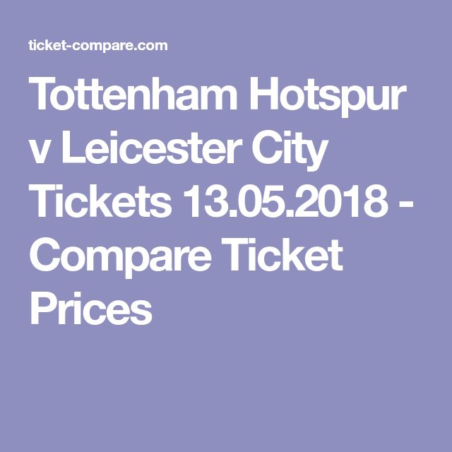 Tottenham Hotspur v Leicester City Tickets 13.05.2018 - Compare Ticket Prices