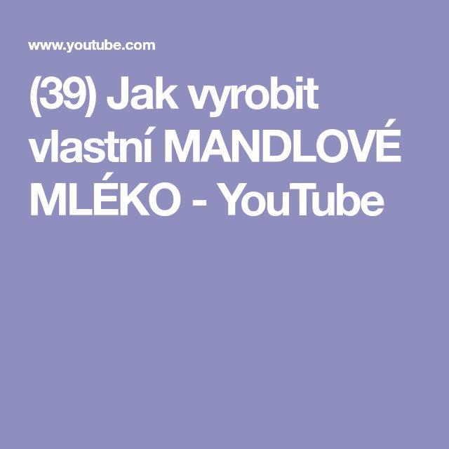 (39) Jak vyrobit vlastní MANDLOVÉ MLÉKO - YouTube