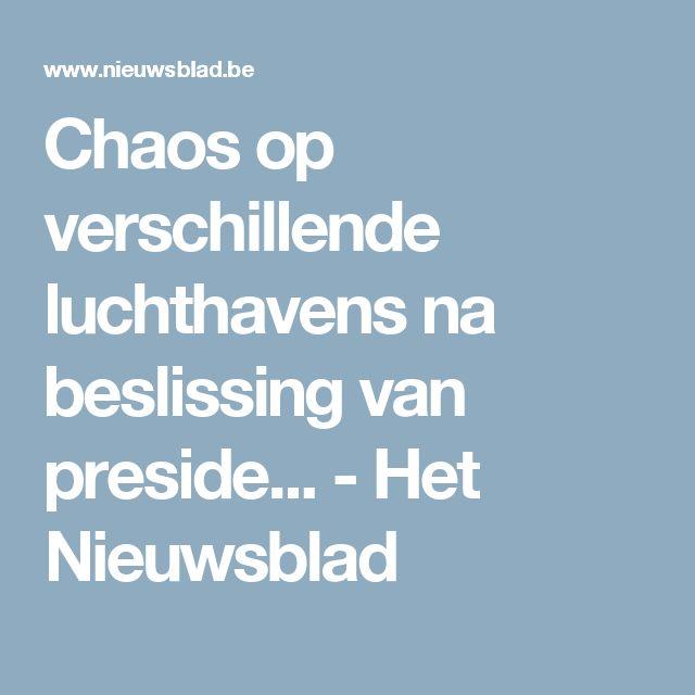 Chaos op verschillende luchthavens na beslissing van preside... - Het Nieuwsblad