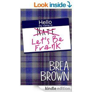 Let's Be Frank by Brea Brown http://www.amazon.com/Lets-Be-Frank-Brea-Brown-ebook/dp/B00IE7LW12