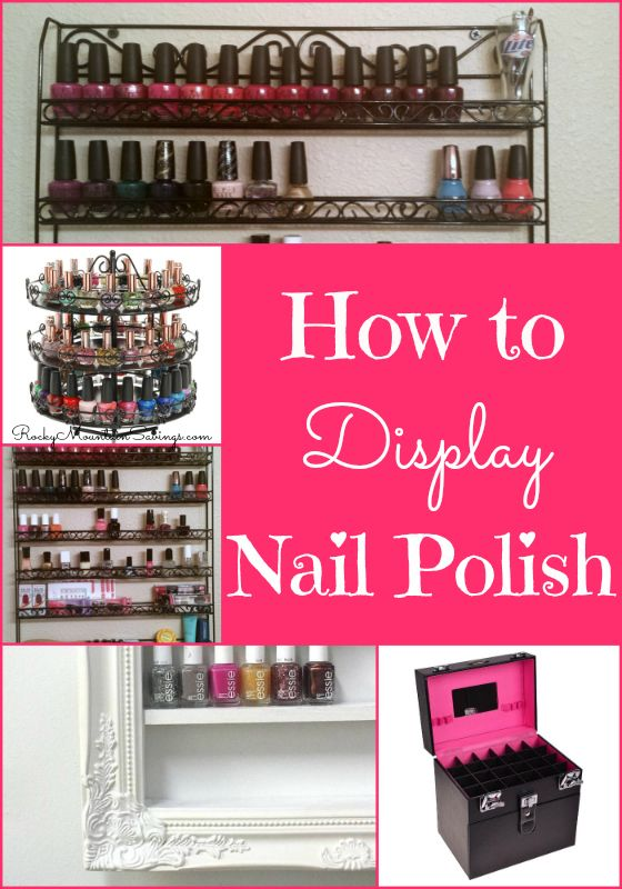 How to Display Your Nail Polish - Organize your nail polish with style and flare!