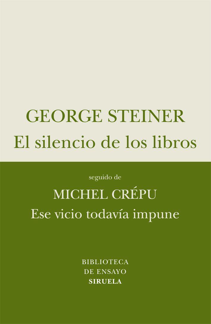 """Georges Steiner. """"El silencio de los libros"""". Editorial SIruela"""