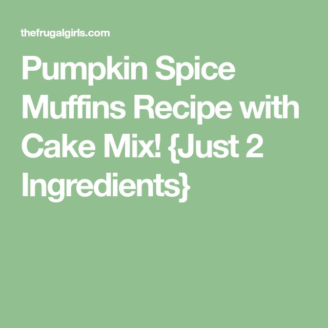 Pumpkin Spice Muffins Recipe with Cake Mix! {Just 2 Ingredients}