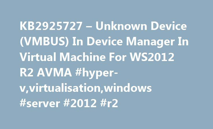 KB2925727 – Unknown Device (VMBUS) In Device Manager In Virtual Machine For WS2012 R2 AVMA #hyper-v,virtualisation,windows #server #2012 #r2 http://corpus-christi.remmont.com/kb2925727-unknown-device-vmbus-in-device-manager-in-virtual-machine-for-ws2012-r2-avma-hyper-vvirtualisationwindows-server-2012-r2/  # Aidan Finn, IT Pro KB2925727 Unknown Device (VMBUS) In Device Manager In Virtual Machine For WS2012 R2 AVMA Posted on January 30, 2014 by AFinn in Hyper-V // 10 Comments Automatic…