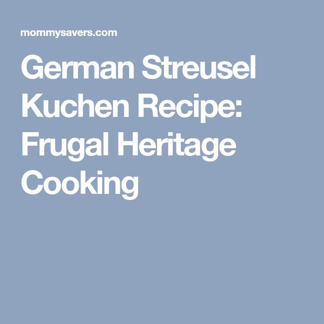 German Streusel Kuchen Recipe: Frugal Heritage Cooking