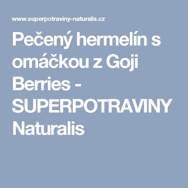 Pečený hermelín s omáčkou z Goji Berries - SUPERPOTRAVINY Naturalis