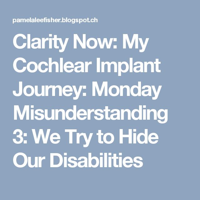 Clarity Now: My Cochlear Implant Journey: Monday Misunderstanding 3: We Try to Hide Our Disabilities